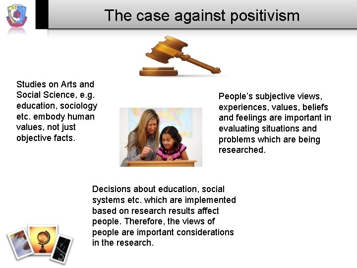 The case against positivism Studies on Arts and Social Science, e. g. education, sociology