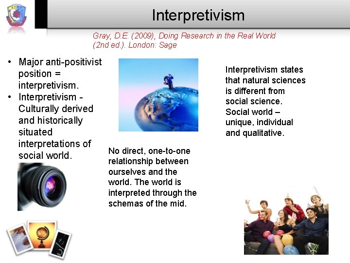 Interpretivism Gray, D. E. (2009), Doing Research in the Real World (2 nd ed.