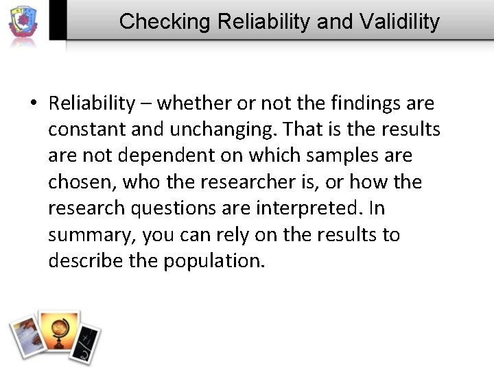 Checking Reliability and Validility • Reliability – whether or not the findings are constant