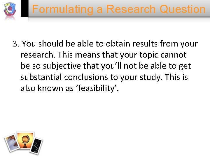 Formulating a Research Question 3. You should be able to obtain results from your