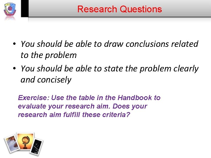 Research Questions • You should be able to draw conclusions related to the problem