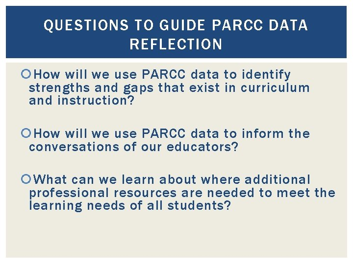 QUESTIONS TO GUIDE PARCC DATA REFLECTION How will we use PARCC data to identify