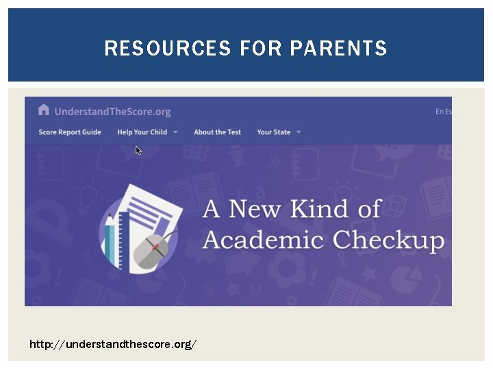 RESOURCES FOR PARENTS http: //understandthescore. org/