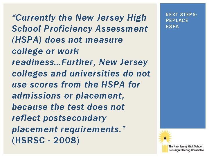 """Currently the New Jersey High School Proficiency Assessment (HSPA) does not measure college or"