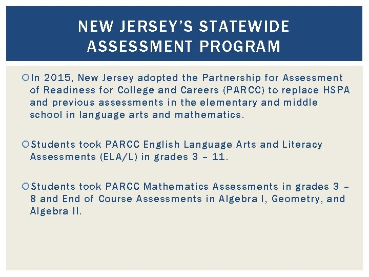 NEW JERSEY'S STATEWIDE ASSESSMENT PROGRAM In 2015, New Jersey adopted the Partnership for Assessment