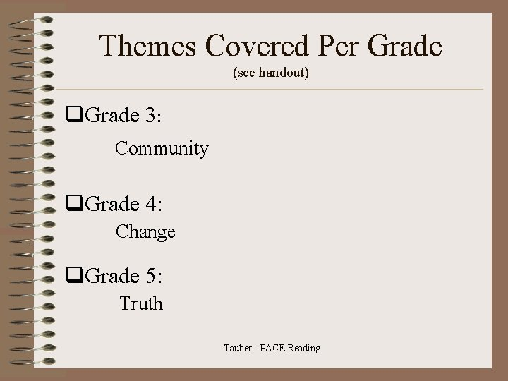Themes Covered Per Grade (see handout) q. Grade 3: Community q. Grade 4: Change