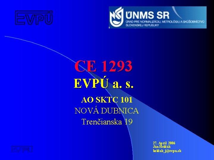 CE 1293 EVPÚ a. s. AO SKTC 101 NOVÁ DUBNICA Trenčianska 19 27. Apríl