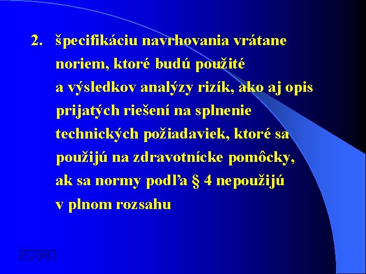2. špecifikáciu navrhovania vrátane noriem, ktoré budú použité a výsledkov analýzy rizík, ako aj