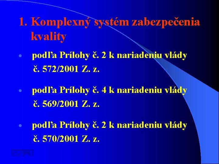 1. Komplexný systém zabezpečenia kvality podľa Prílohy č. 2 k nariadeniu vlády č. 572/2001