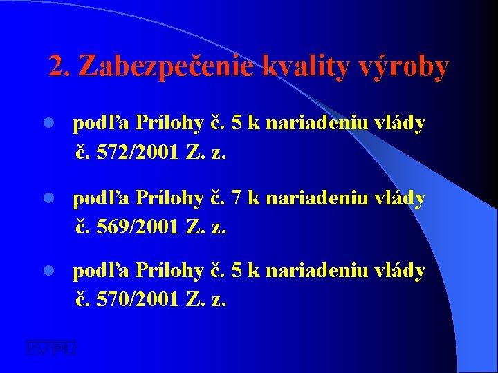 2. Zabezpečenie kvality výroby l podľa Prílohy č. 5 k nariadeniu vlády č. 572/2001