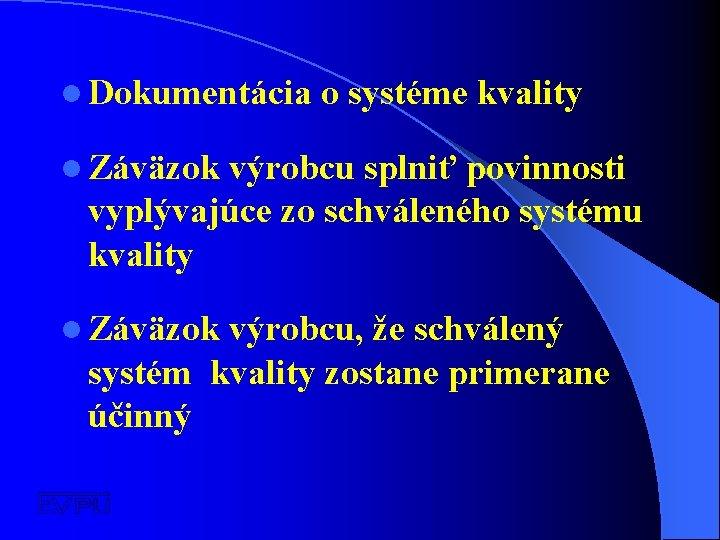 l Dokumentácia o systéme kvality l Záväzok výrobcu splniť povinnosti vyplývajúce zo schváleného systému