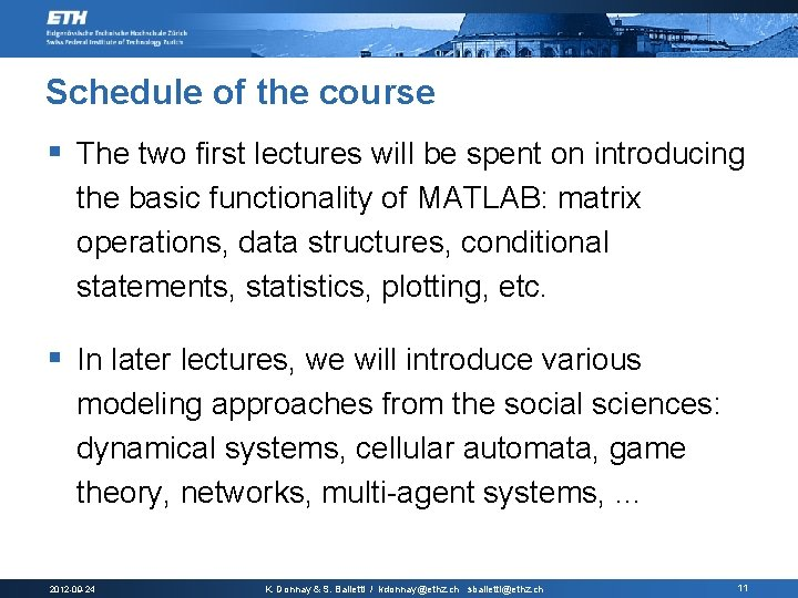 Schedule of the course § The two first lectures will be spent on introducing