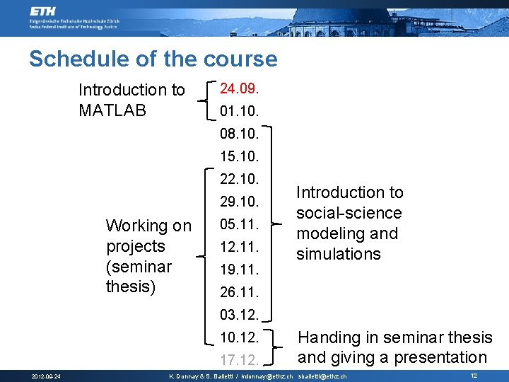 Schedule of the course Introduction to MATLAB 24. 09. 01. 10. 08. 10. 15.