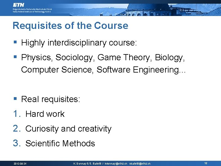 Requisites of the Course § Highly interdisciplinary course: § Physics, Sociology, Game Theory, Biology,