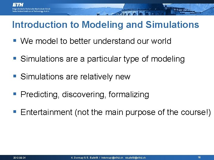 Introduction to Modeling and Simulations § We model to better understand our world §