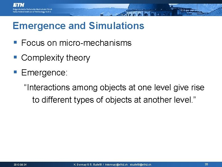 "Emergence and Simulations § Focus on micro-mechanisms § Complexity theory § Emergence: ""Interactions among"