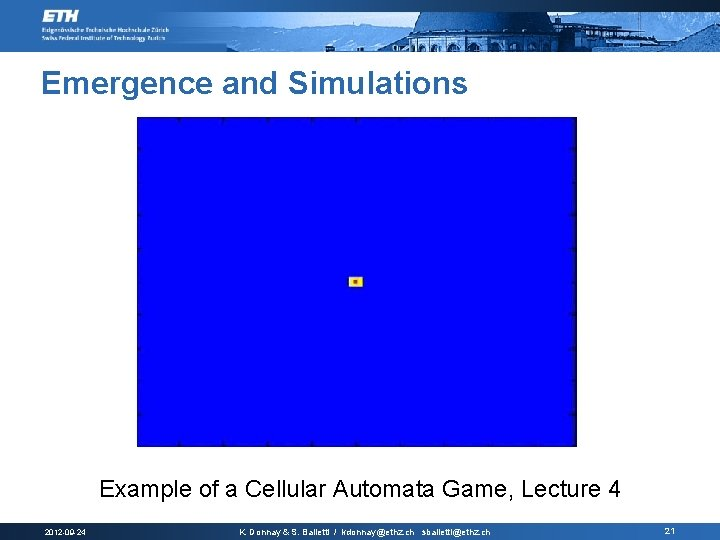 Emergence and Simulations Example of a Cellular Automata Game, Lecture 4 2012 -09 -24