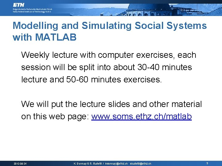 Modelling and Simulating Social Systems with MATLAB Weekly lecture with computer exercises, each session