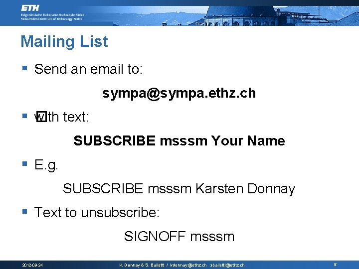 Mailing List § Send an email to: sympa@sympa. ethz. ch § � with text:
