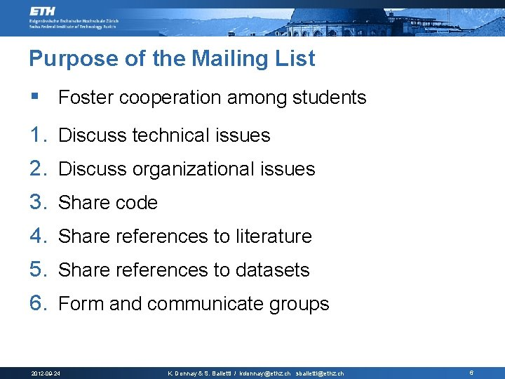 Purpose of the Mailing List § Foster cooperation among students 1. Discuss technical issues