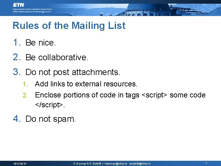 Rules of the Mailing List 1. Be nice. 2. Be collaborative. 3. Do not