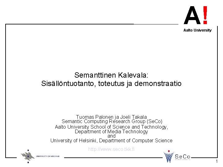 A! Aalto University Semanttinen Kalevala: Sisällöntuotanto, toteutus ja demonstraatio Tuomas Palonen ja Joeli Takala