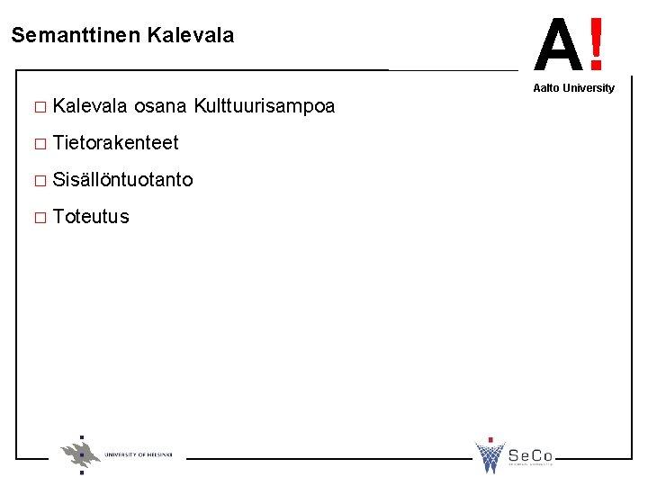 Semanttinen Kalevala A! Aalto University � Kalevala osana Kulttuurisampoa � Tietorakenteet � Sisällöntuotanto �