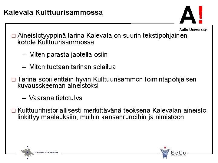 Kalevala Kulttuurisammossa A! Aalto University � Aineistotyyppinä tarina Kalevala on suurin tekstipohjainen kohde Kulttuurisammossa