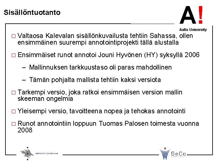 Sisällöntuotanto A! Aalto University � Valtaosa Kalevalan sisällönkuvailusta tehtiin Sahassa, ollen ensimmäinen suurempi annotointiprojekti