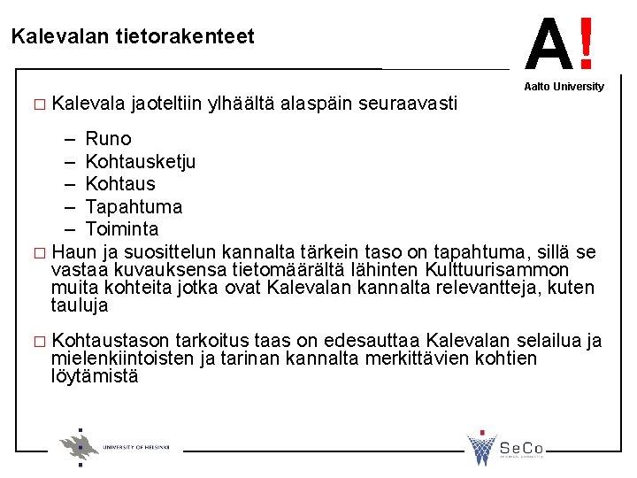 Kalevalan tietorakenteet � Kalevala jaoteltiin ylhäältä alaspäin seuraavasti A! Aalto University – Runo –