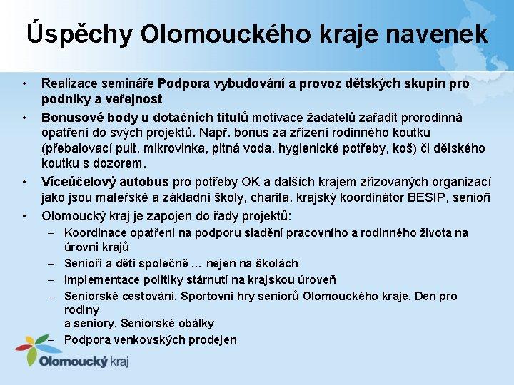 Úspěchy Olomouckého kraje navenek • • Realizace semináře Podpora vybudování a provoz dětských skupin