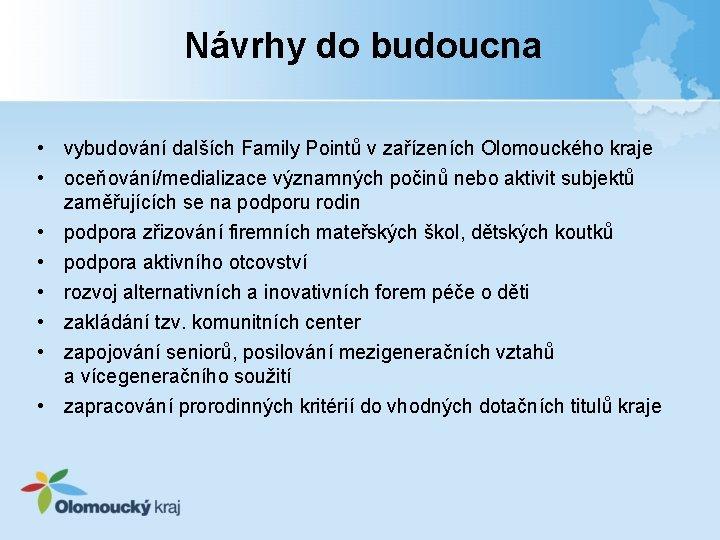 Návrhy do budoucna • vybudování dalších Family Pointů v zařízeních Olomouckého kraje • oceňování/medializace