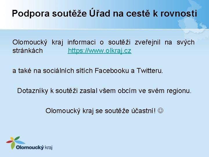 Podpora soutěže Úřad na cestě k rovnosti Olomoucký kraj informaci o soutěži zveřejnil na