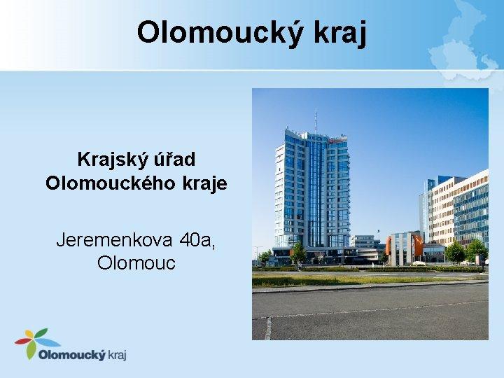 Olomoucký kraj Krajský úřad Olomouckého kraje Jeremenkova 40 a, Olomouc