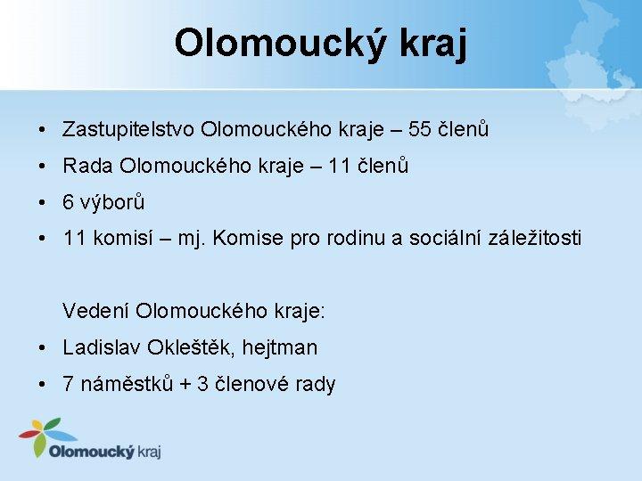 Olomoucký kraj • Zastupitelstvo Olomouckého kraje – 55 členů • Rada Olomouckého kraje –