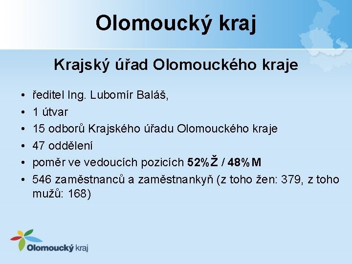Olomoucký kraj Krajský úřad Olomouckého kraje • • • ředitel Ing. Lubomír Baláš, 1