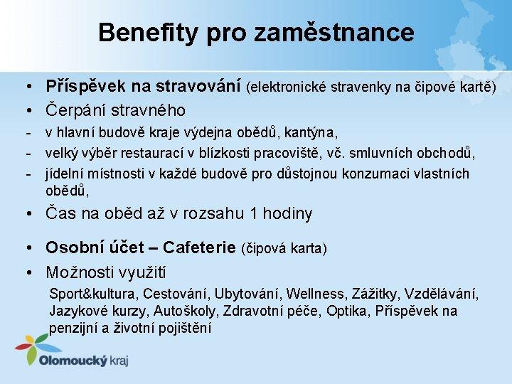 Benefity pro zaměstnance • Příspěvek na stravování (elektronické stravenky na čipové kartě) • Čerpání