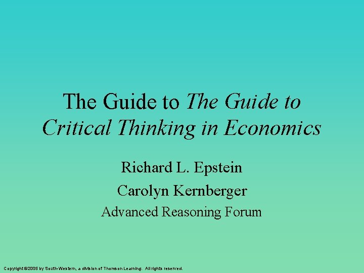 The Guide to Critical Thinking in Economics Richard L. Epstein Carolyn Kernberger Advanced Reasoning