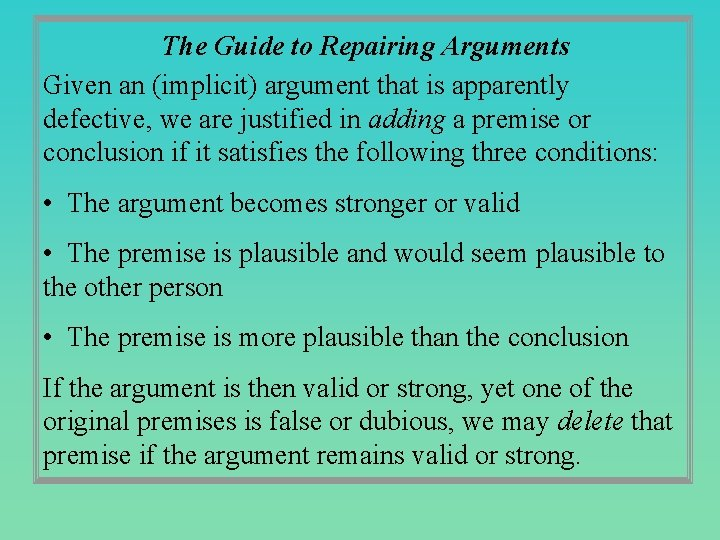 The Guide to Repairing Arguments Given an (implicit) argument that is apparently defective, we