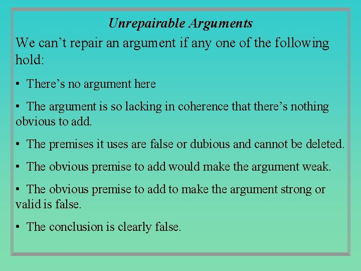 Unrepairable Arguments We can't repair an argument if any one of the following hold: