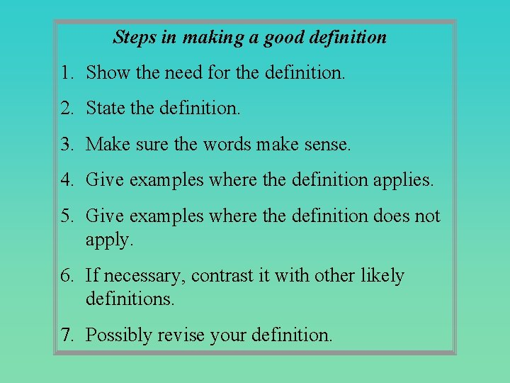 Steps in making a good definition 1. Show the need for the definition. 2.