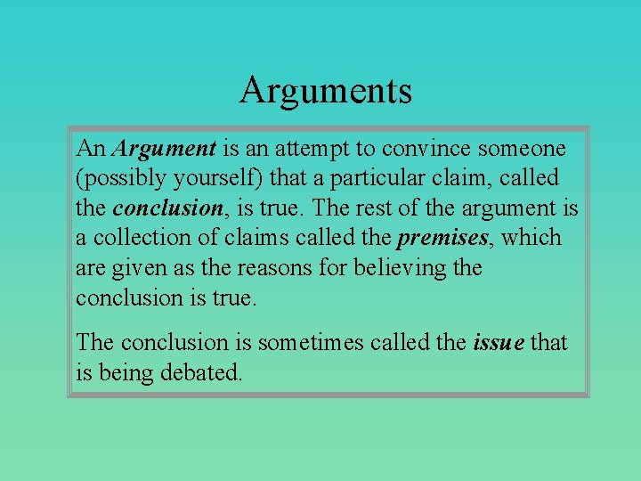 Arguments An Argument is an attempt to convince someone (possibly yourself) that a particular