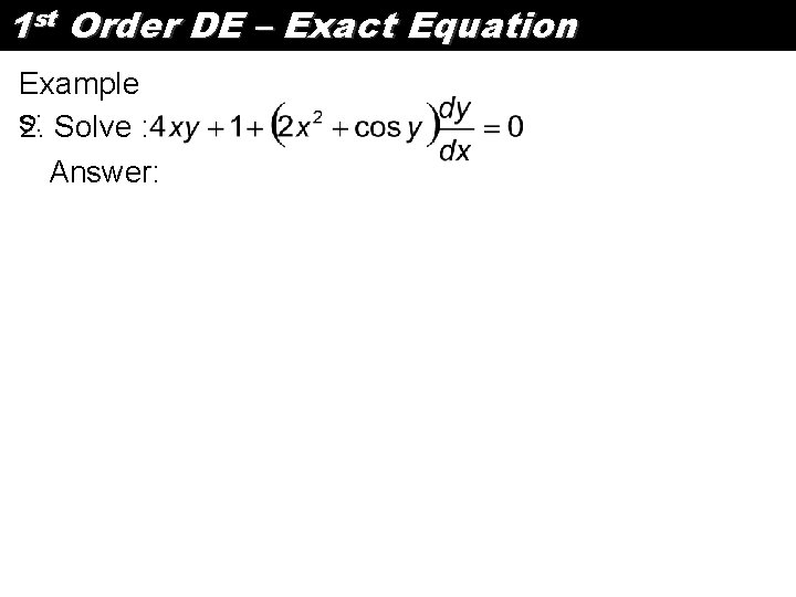 1 st Order DE – Exact Equation Example s: 2. Solve : Answer: