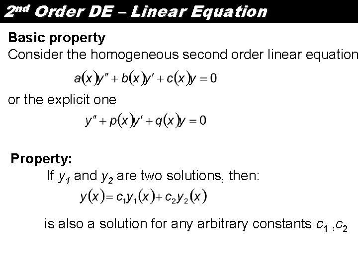 2 nd Order DE – Linear Equation Basic property Consider the homogeneous second order