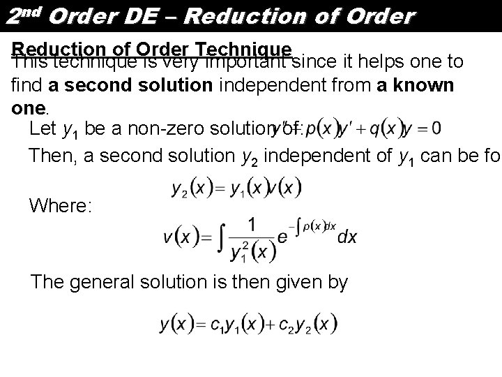 2 nd Order DE – Reduction of Order Technique This technique is very important