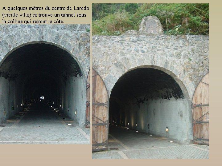 A quelques mètres du centre de Laredo (vieille ville) ce trouve un tunnel sous