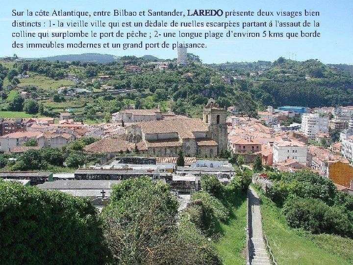 Sur la côte Atlantique, entre Bilbao et Santander, LAREDO présente deux visages bien distincts