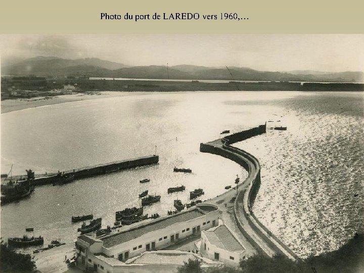 Photo du port de LAREDO vers 1960, …