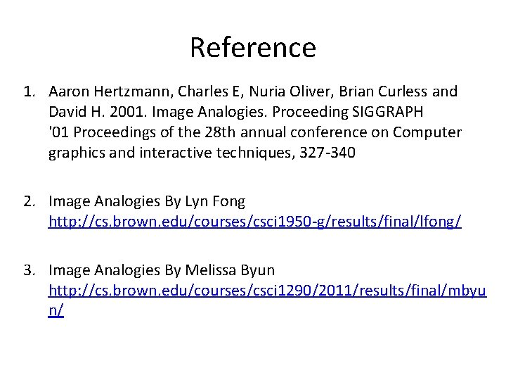 Reference 1. Aaron Hertzmann, Charles E, Nuria Oliver, Brian Curless and David H. 2001.