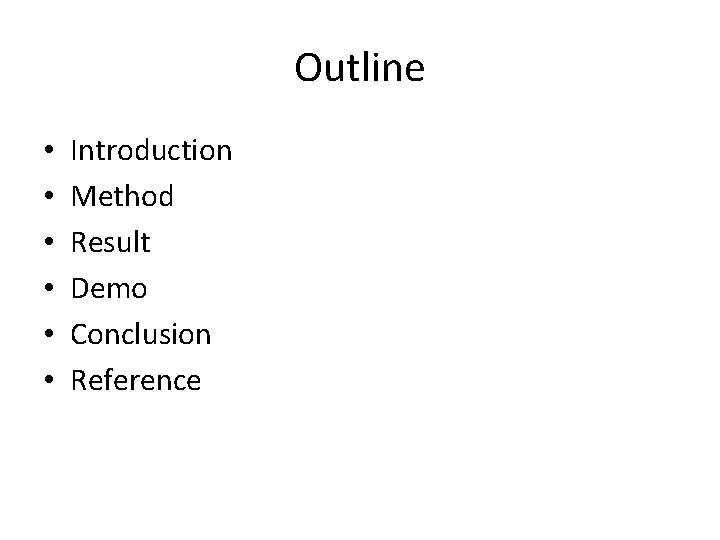 Outline • • • Introduction Method Result Demo Conclusion Reference